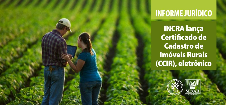 INCRA lança Certificado de Cadastro de Imóveis Rurais (CCIR), eletrônico